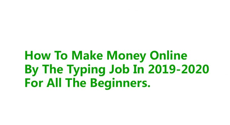 How To Make Money Online By The Typing Job