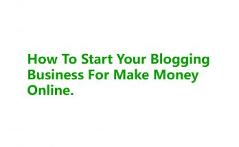 How To Start Your Blogging Business For Make Money Online